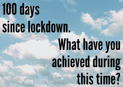 It has been 100 days since lockdown. What have you achieved during this time