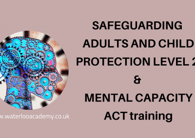 SAFEGUARDING ADULTS AND CHILD PROTECTION LEVEL 2 & MENTAL CAPACITY ACT training course